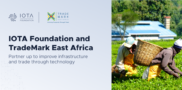 IOTA Foundation and TradeMark East Africa partner up to improve infrastructure and trade through…
